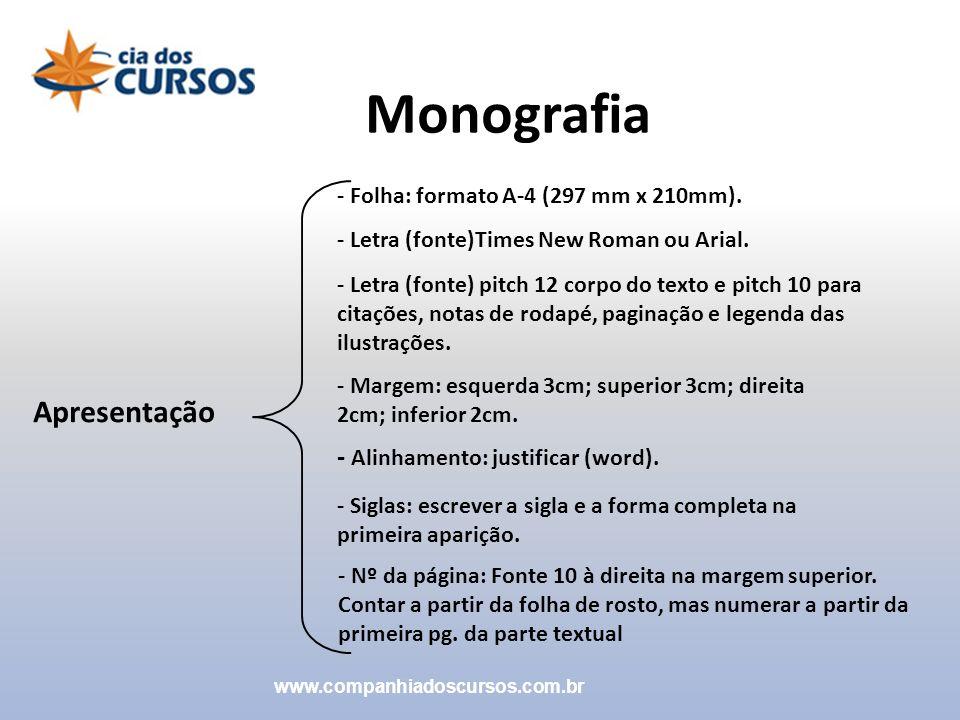 Monografia Apresentação - Folha: formato A-4 (297 mm x 210mm). - Letra (fonte)Times New Roman ou Arial. - Letra (fonte) pitch 12 corpo do texto e pitc