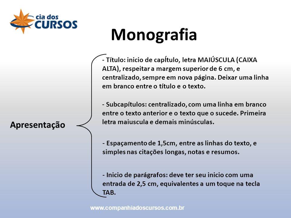 Monografia Apresentação - Título: inicio de capÍtulo, letra MAIÚSCULA (CAIXA ALTA), respeitar a margem superior de 6 cm, e centralizado, sempre em nov