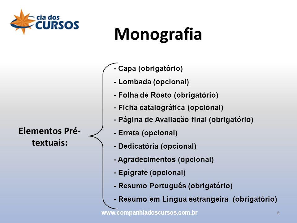 6 Monografia www.companhiadoscursos.com.br Elementos Pré- textuais: - Capa (obrigatório) - Folha de Rosto (obrigatório) - Página de Avaliação final (o