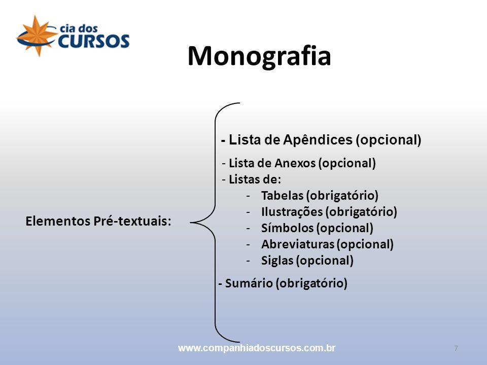 7 Monografia www.companhiadoscursos.com.br Elementos Pré-textuais: - Sumário (obrigatório) - Lista de Anexos (opcional) - Listas de: -Tabelas (obrigat