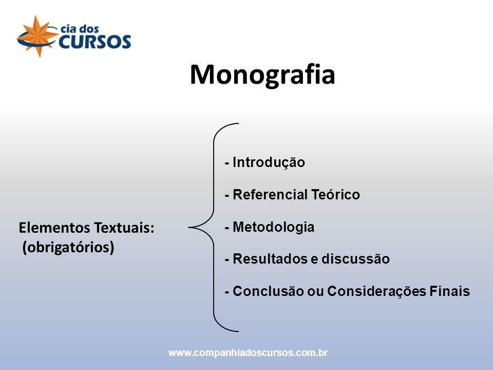Elementos Textuais: (obrigatórios) - Introdução - Referencial Teórico - Metodologia - Resultados e discussão - Conclusão ou Considerações Finais Monog