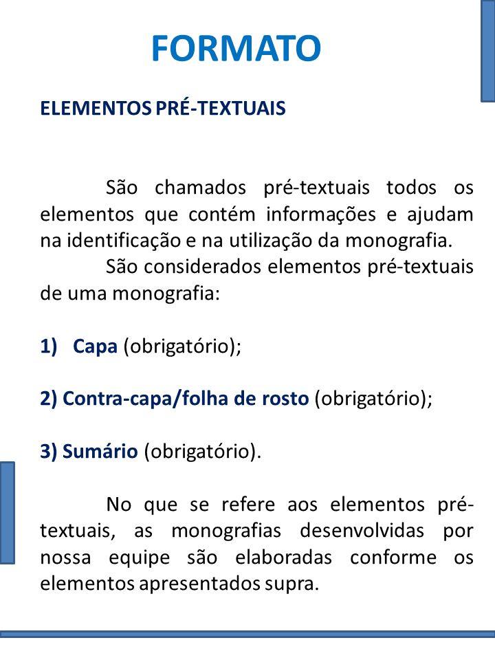 FORMATO ELEMENTOS PRÉ-TEXTUAIS São chamados pré-textuais todos os elementos que contém informações e ajudam na identificação e na utilização da monogr