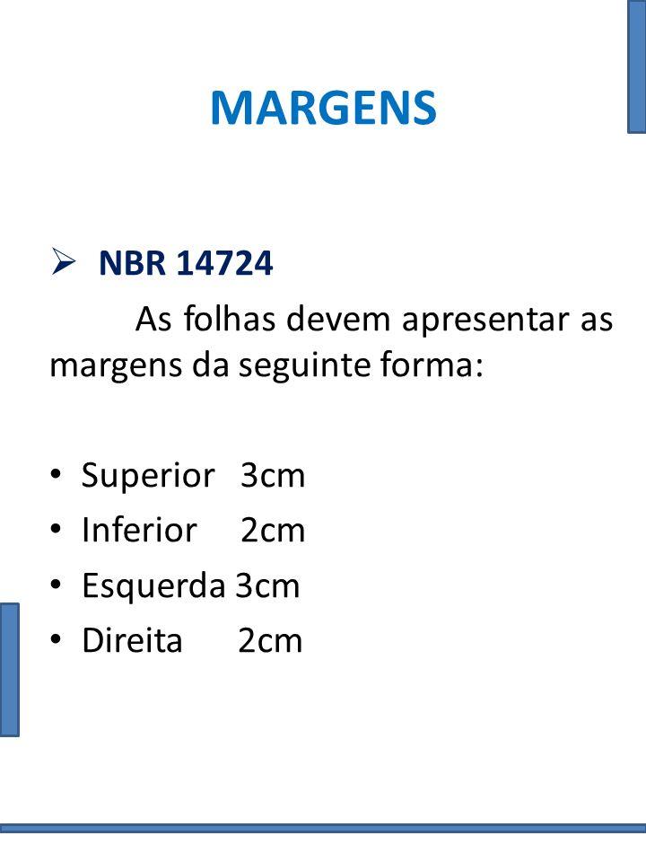 MARGENS NBR 14724 As folhas devem apresentar as margens da seguinte forma: Superior 3cm Inferior 2cm Esquerda 3cm Direita 2cm