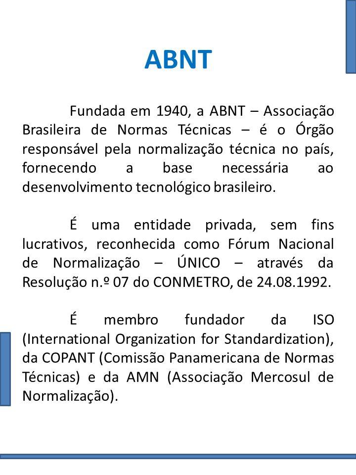 ABNT Fundada em 1940, a ABNT – Associação Brasileira de Normas Técnicas – é o Órgão responsável pela normalização técnica no país, fornecendo a base n