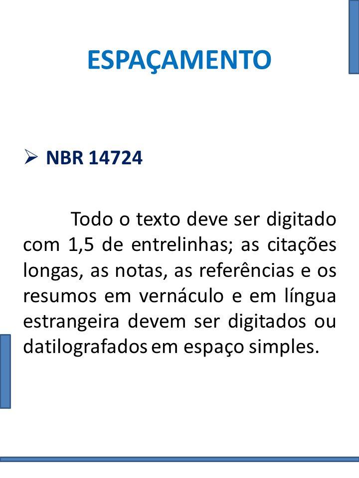 ESPAÇAMENTO NBR 14724 Todo o texto deve ser digitado com 1,5 de entrelinhas; as citações longas, as notas, as referências e os resumos em vernáculo e