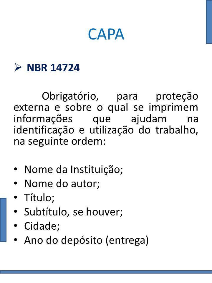 CAPA NBR 14724 Obrigatório, para proteção externa e sobre o qual se imprimem informações que ajudam na identificação e utilização do trabalho, na segu