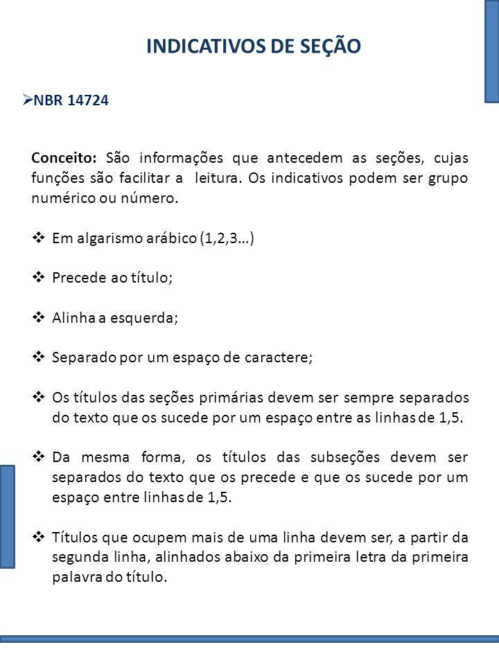 NBR 14724 INDICATIVOS DE SEÇÃO Conceito: São informações que antecedem as seções, cujas funções são facilitar a leitura. Os indicativos podem ser grup