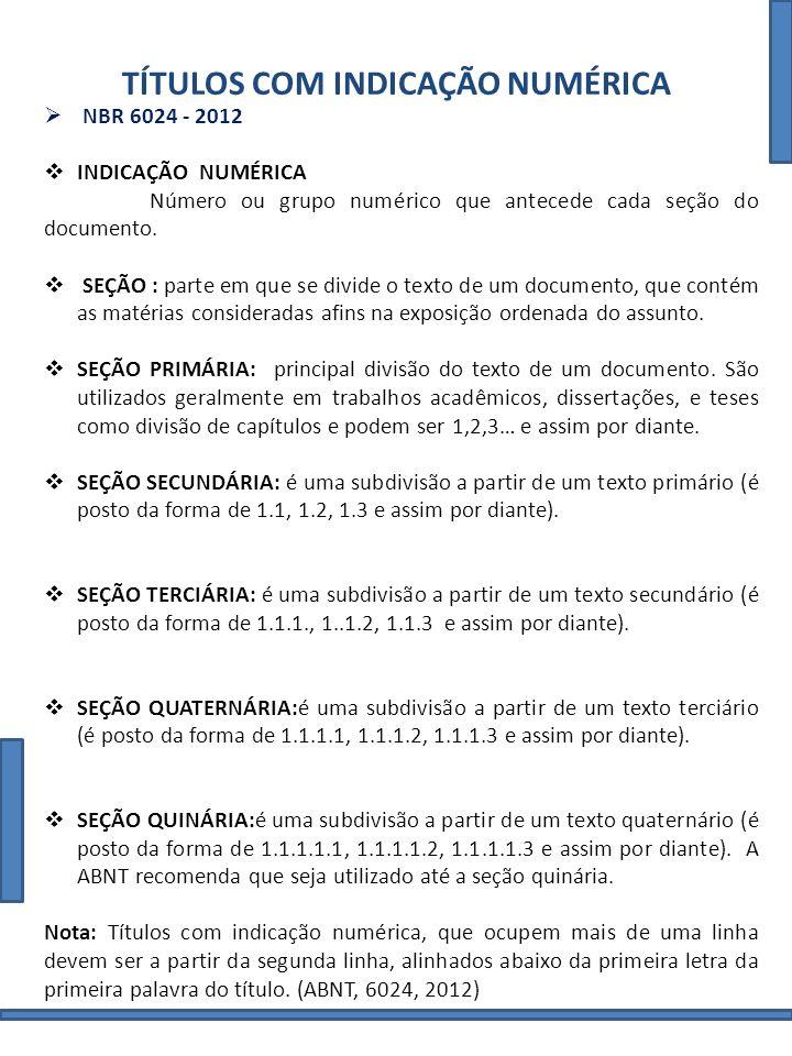 TÍTULOS COM INDICAÇÃO NUMÉRICA NBR 6024 - 2012 INDICAÇÃO NUMÉRICA Número ou grupo numérico que antecede cada seção do documento. SEÇÃO : parte em que