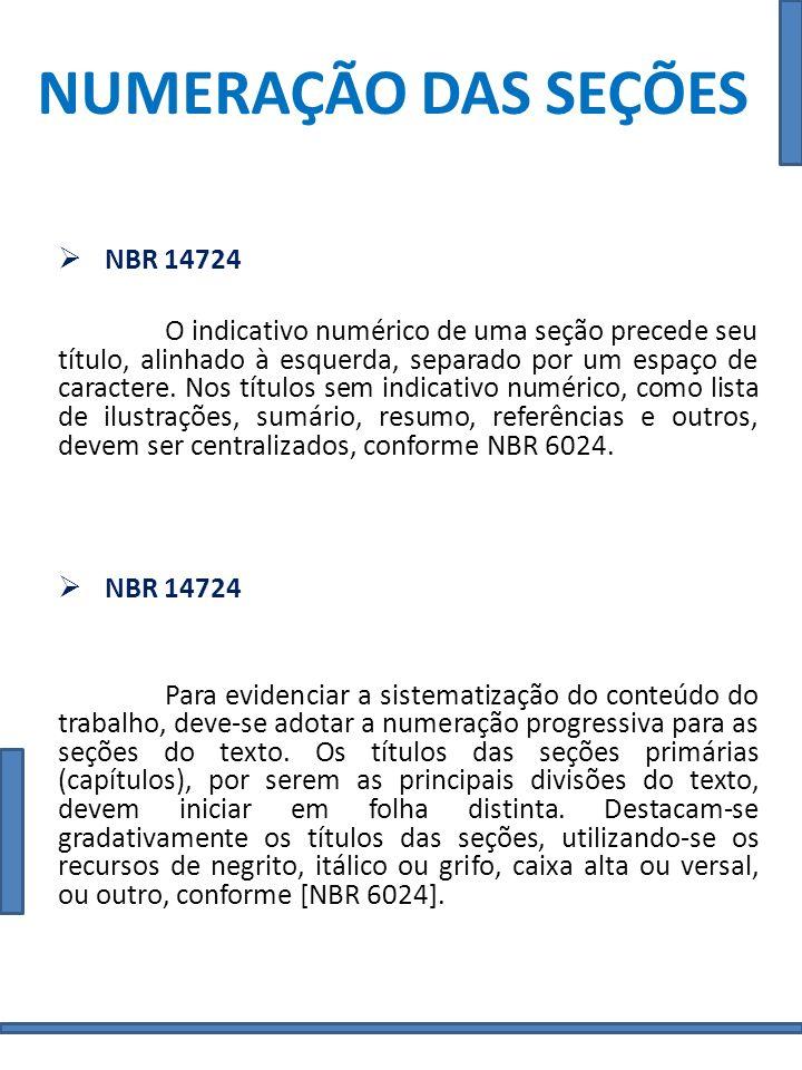 NUMERAÇÃO DAS SEÇÕES NBR 14724 O indicativo numérico de uma seção precede seu título, alinhado à esquerda, separado por um espaço de caractere. Nos tí