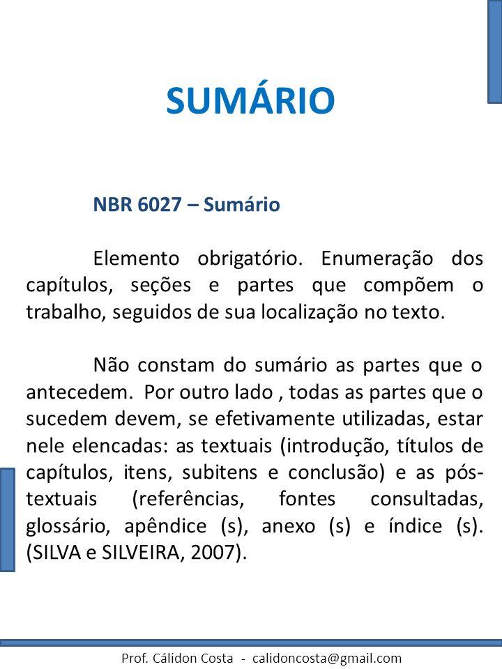 SUMÁRIO NBR 6027 – Sumário Elemento obrigatório. Enumeração dos capítulos, seções e partes que compõem o trabalho, seguidos de sua localização no text
