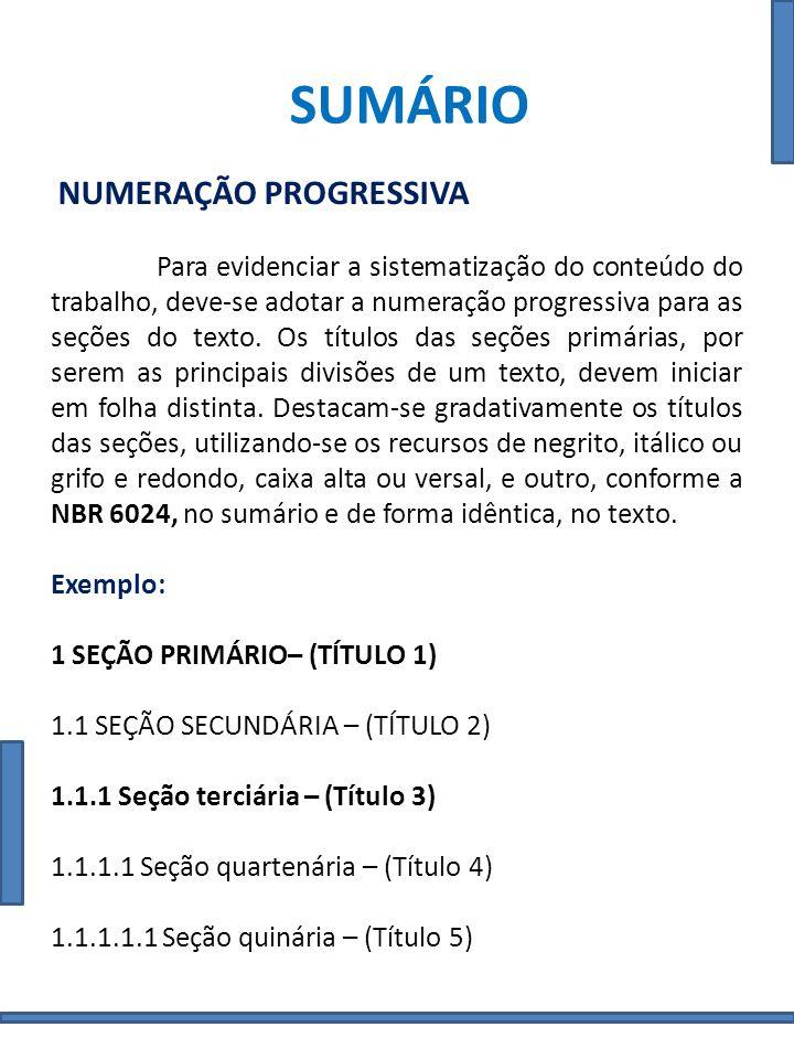 SUMÁRIO NUMERAÇÃO PROGRESSIVA Para evidenciar a sistematização do conteúdo do trabalho, deve-se adotar a numeração progressiva para as seções do texto