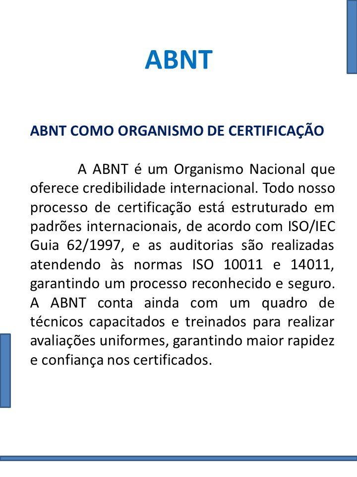 ABNT ABNT COMO ORGANISMO DE CERTIFICAÇÃO A ABNT é um Organismo Nacional que oferece credibilidade internacional. Todo nosso processo de certificação e