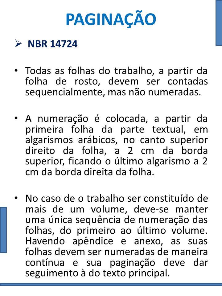 PAGINAÇÃO NBR 14724 Todas as folhas do trabalho, a partir da folha de rosto, devem ser contadas sequencialmente, mas não numeradas. A numeração é colo