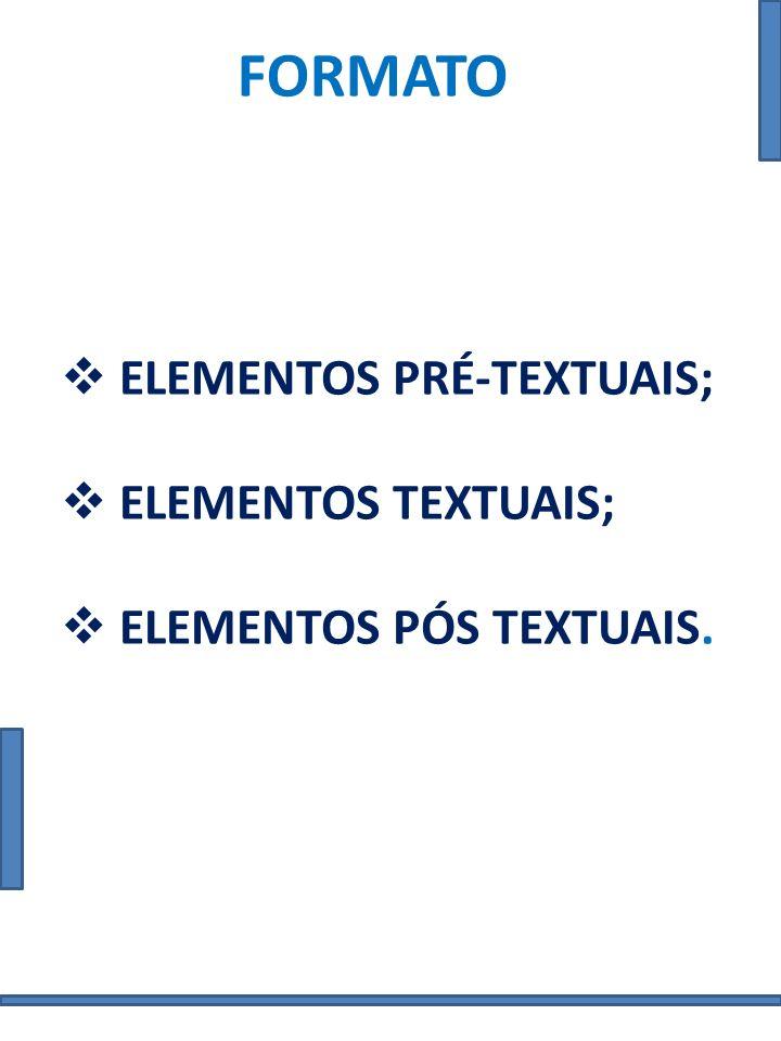 FORMATO ELEMENTOS PRÉ-TEXTUAIS; ELEMENTOS TEXTUAIS; ELEMENTOS PÓS TEXTUAIS.