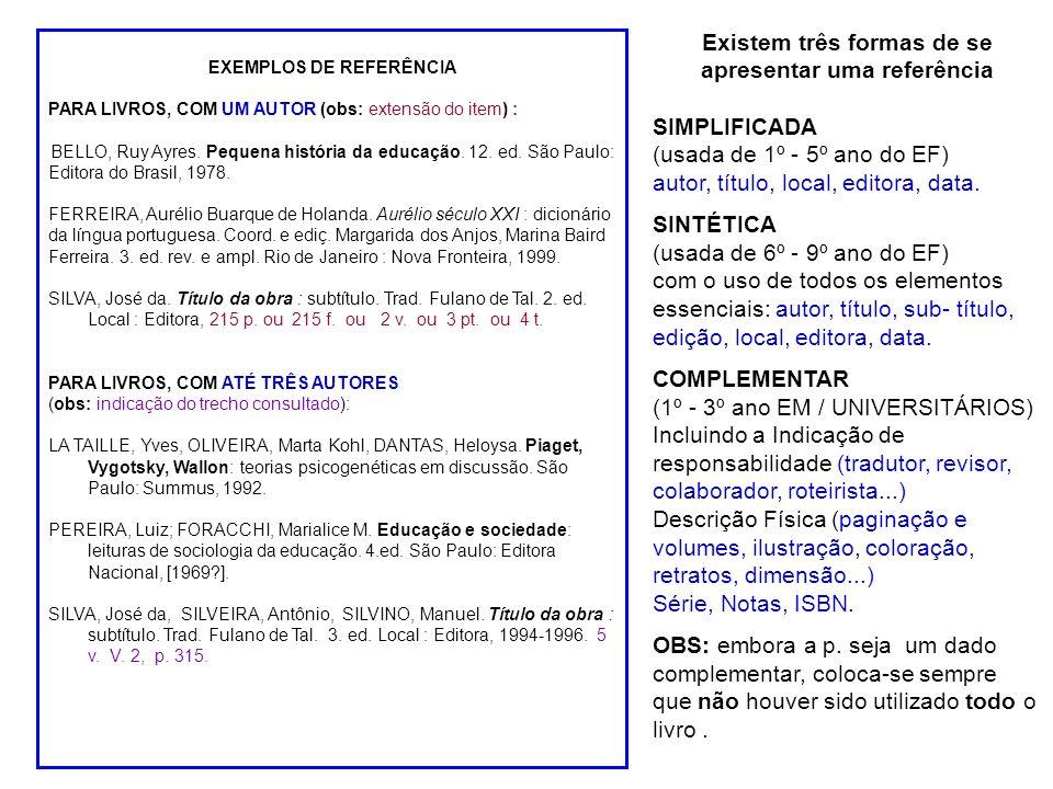 EXEMPLOS DE REFERÊNCIA PARA LIVROS, COM UM AUTOR (obs: extensão do item) : BELLO, Ruy Ayres.