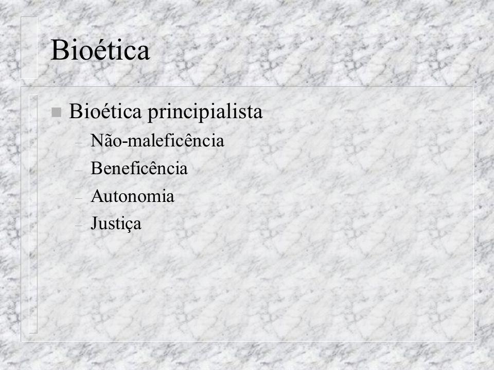 Bioética n Bioética principialista – Não-maleficência – Beneficência – Autonomia – Justiça