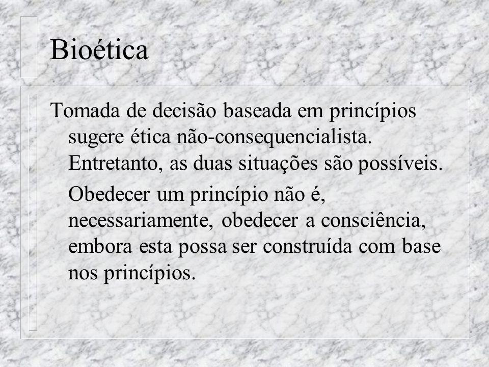 Bioética Tomada de decisão baseada em princípios sugere ética não-consequencialista. Entretanto, as duas situações são possíveis. Obedecer um princípi