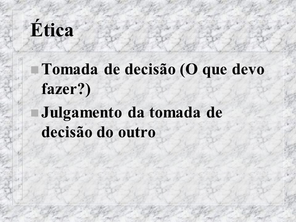 Ética n Tomada de decisão (O que devo fazer?) n Julgamento da tomada de decisão do outro