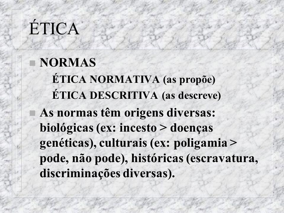 ÉTICA n NORMAS – ÉTICA NORMATIVA (as propõe) – ÉTICA DESCRITIVA (as descreve) n As normas têm origens diversas: biológicas (ex: incesto > doenças gené