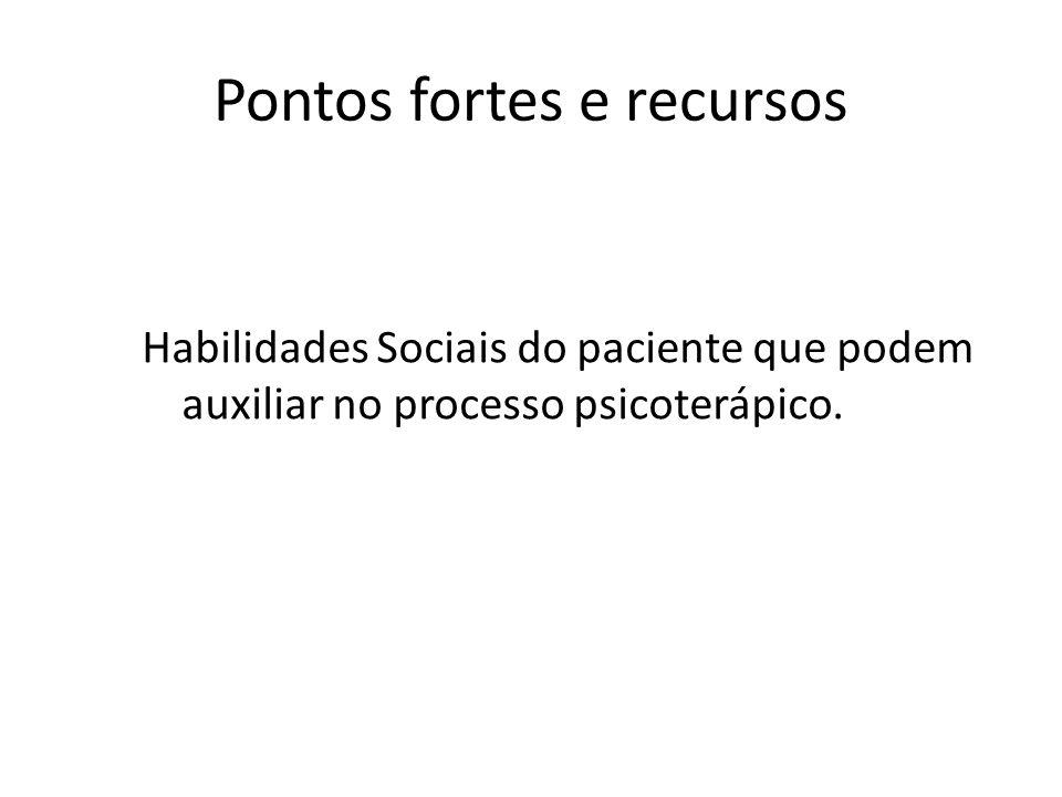Pontos fortes e recursos Habilidades Sociais do paciente que podem auxiliar no processo psicoterápico.