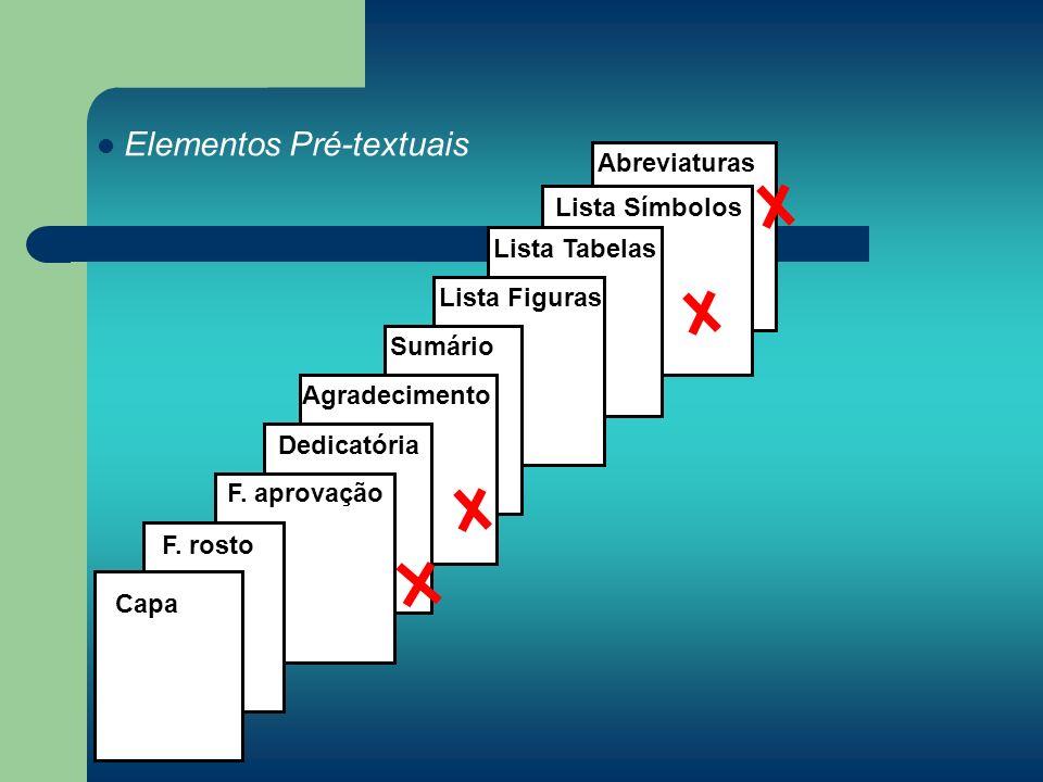 Abreviaturas Lista Símbolos Lista Tabelas Lista Figuras Sumário Agradecimento Dedicatória F. aprovação F. rosto Capa Elementos Pré-textuais