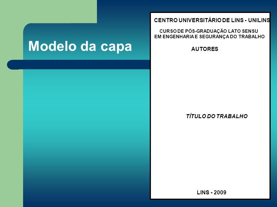 Modelo da capa CENTRO UNIVERSITÁRIO DE LINS - UNILINS CURSO DE PÓS-GRADUAÇÃO LATO SENSU EM ENGENHARIA E SEGURANÇA DO TRABALHO AUTORES TÍTULO DO TRABAL