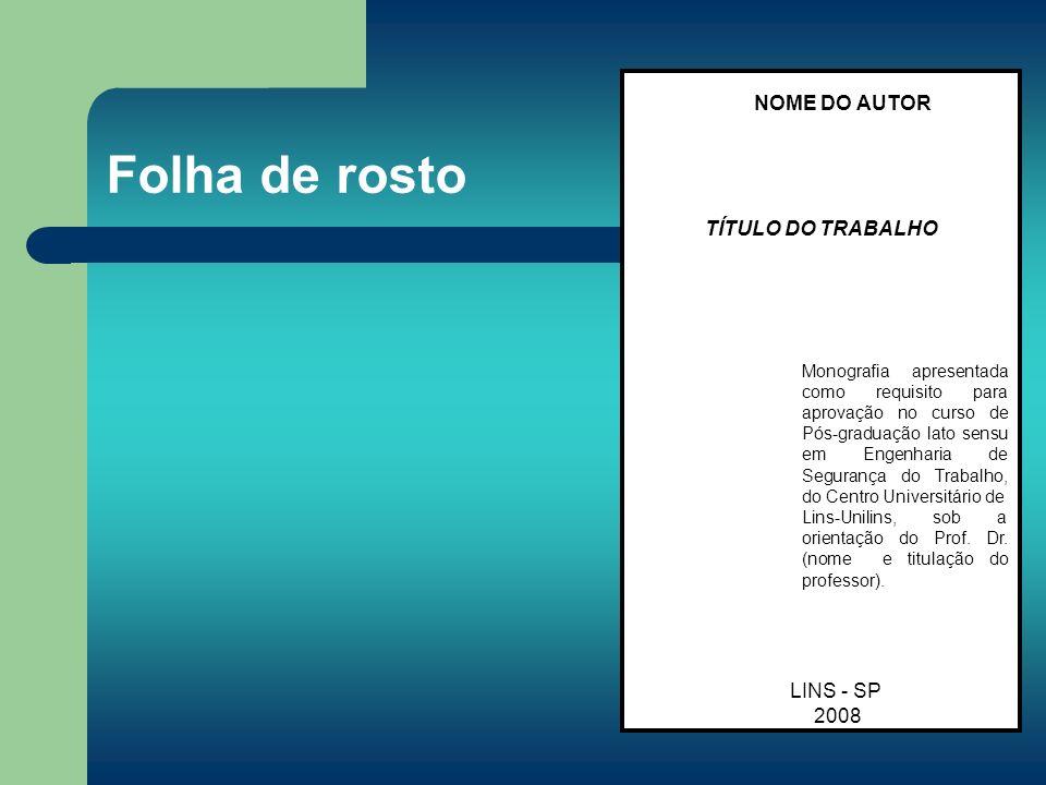 Folha de rosto NOME DO AUTOR TÍTULO DO TRABALHO LINS - SP 2008 Monografia apresentada como requisito para aprovação no curso de Pós-graduação lato sen