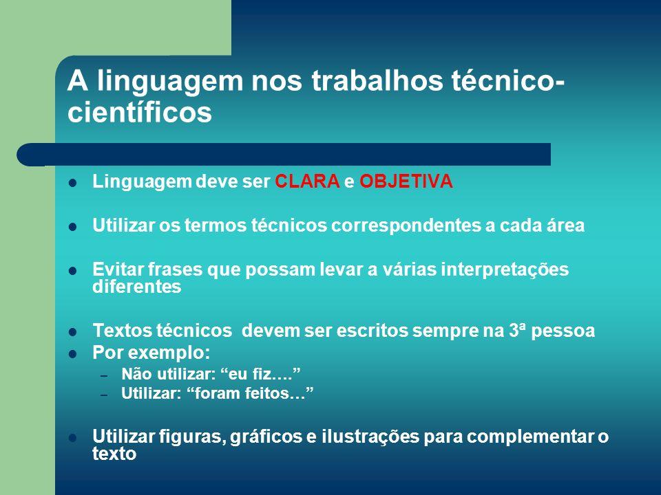 A linguagem nos trabalhos técnico- científicos Linguagem deve ser CLARA e OBJETIVA Utilizar os termos técnicos correspondentes a cada área Evitar fras