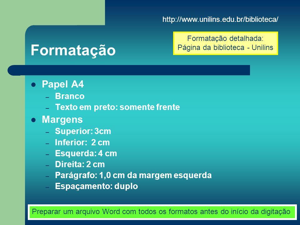 Formatação Papel A4 – Branco – Texto em preto: somente frente Margens – Superior: 3cm – Inferior: 2 cm – Esquerda: 4 cm – Direita: 2 cm – Parágrafo: 1