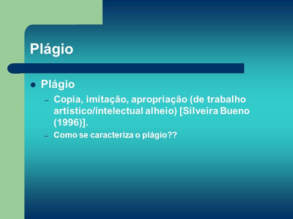 Plágio – Copia, imitação, apropriação (de trabalho artístico/intelectual alheio) [Silveira Bueno (1996)]. – Como se caracteriza o plágio??