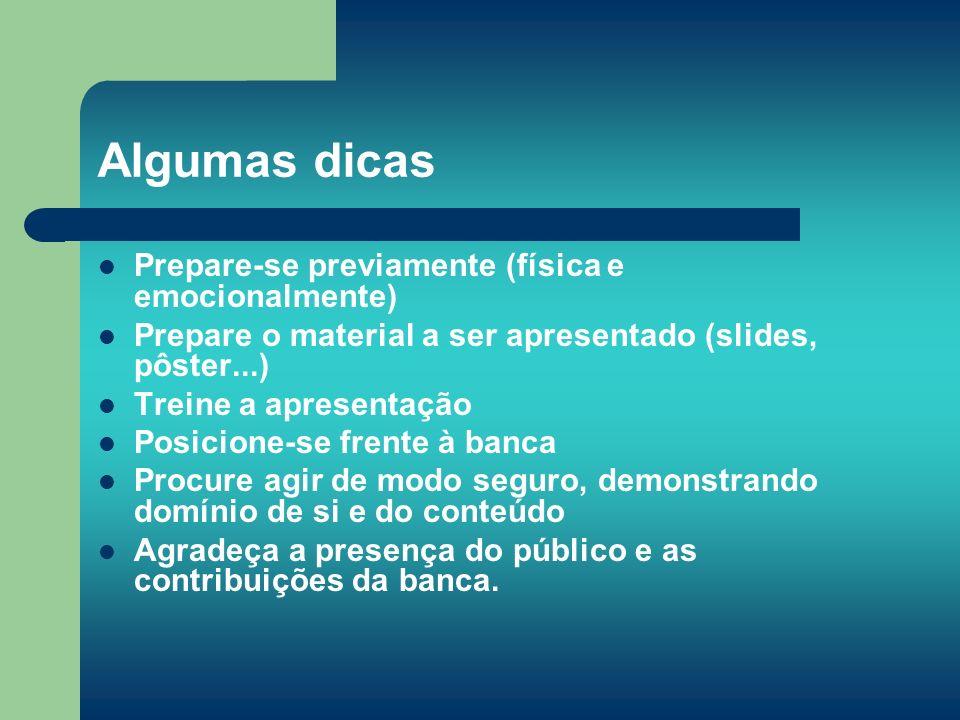 Algumas dicas Prepare-se previamente (física e emocionalmente) Prepare o material a ser apresentado (slides, pôster...) Treine a apresentação Posicion