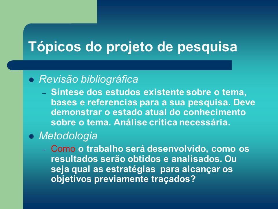 Tópicos do projeto de pesquisa Revisão bibliográfica – Síntese dos estudos existente sobre o tema, bases e referencias para a sua pesquisa. Deve demon
