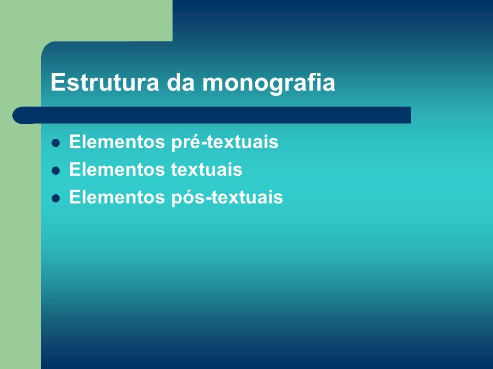 Elementos pré-textuais Elementos textuais Elementos pós-textuais Estrutura da monografia