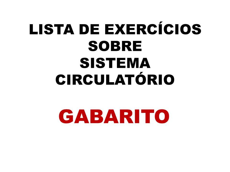 LISTA DE EXERCÍCIOS SOBRE SISTEMA CIRCULATÓRIO GABARITO