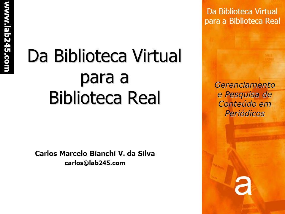 a www.lab245.com Da Biblioteca Virtual para a Biblioteca Real Gerenciamento e Pesquisa de Conteúdo em Periódicos Da Biblioteca Virtual para a Bibliote