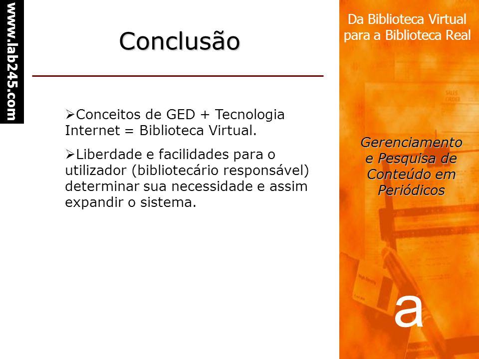a www.lab245.com Da Biblioteca Virtual para a Biblioteca Real Gerenciamento e Pesquisa de Conteúdo em Periódicos Conclusão Conceitos de GED + Tecnolog