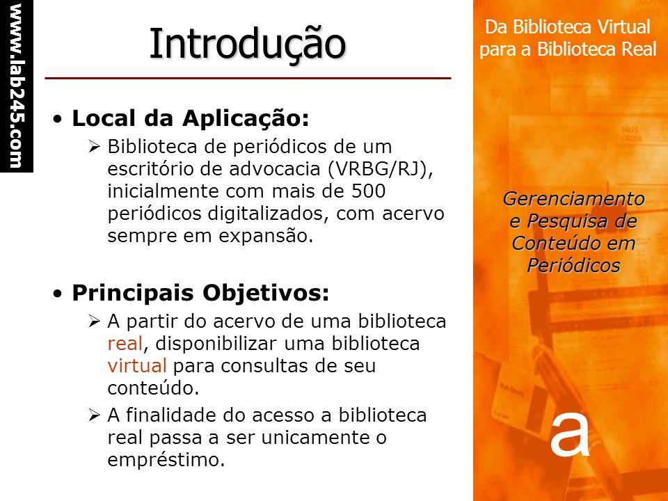 a www.lab245.com Da Biblioteca Virtual para a Biblioteca Real Gerenciamento e Pesquisa de Conteúdo em Periódicos Introdução Local da Aplicação: Biblio