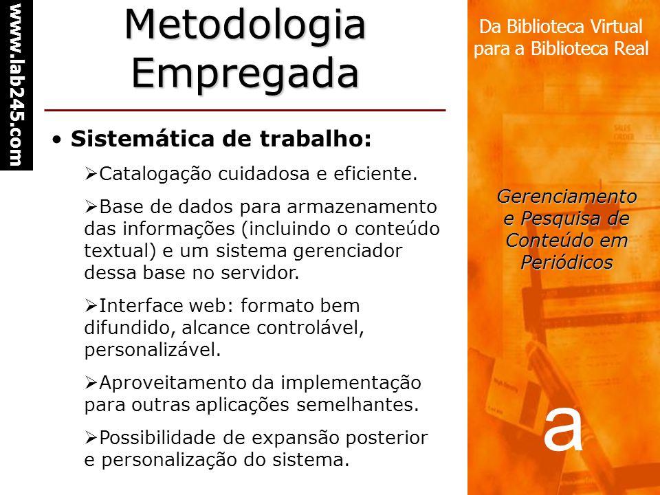a www.lab245.com Da Biblioteca Virtual para a Biblioteca Real Gerenciamento e Pesquisa de Conteúdo em Periódicos Metodologia Empregada Sistemática de