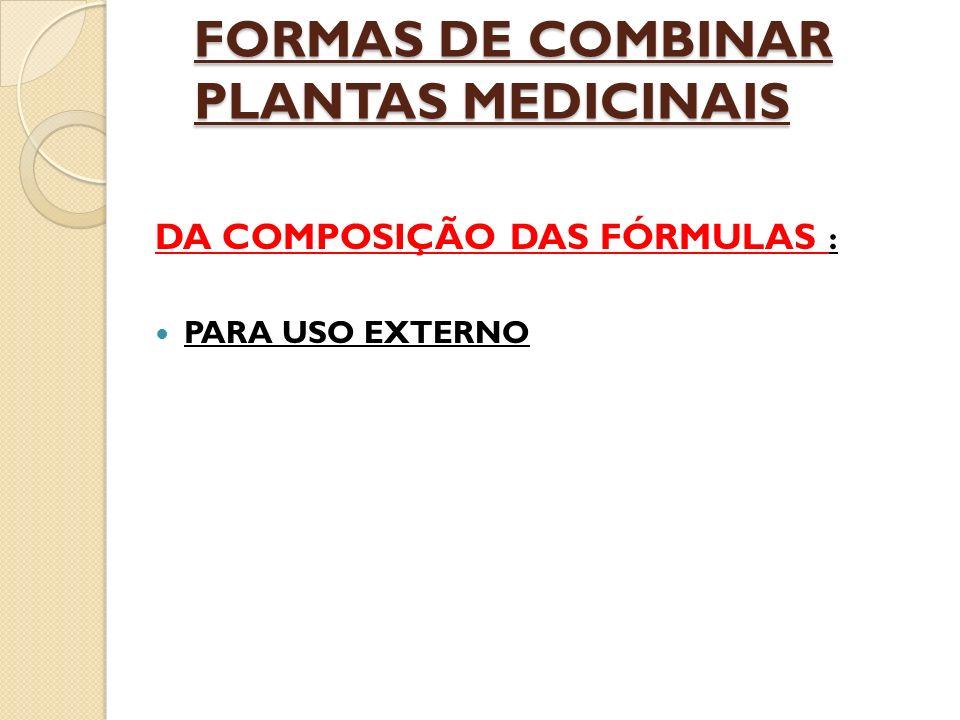 FORMAS DE COMBINAR PLANTAS MEDICINAIS DA COMPOSIÇÃO DAS FÓRMULAS : PARA USO EXTERNO