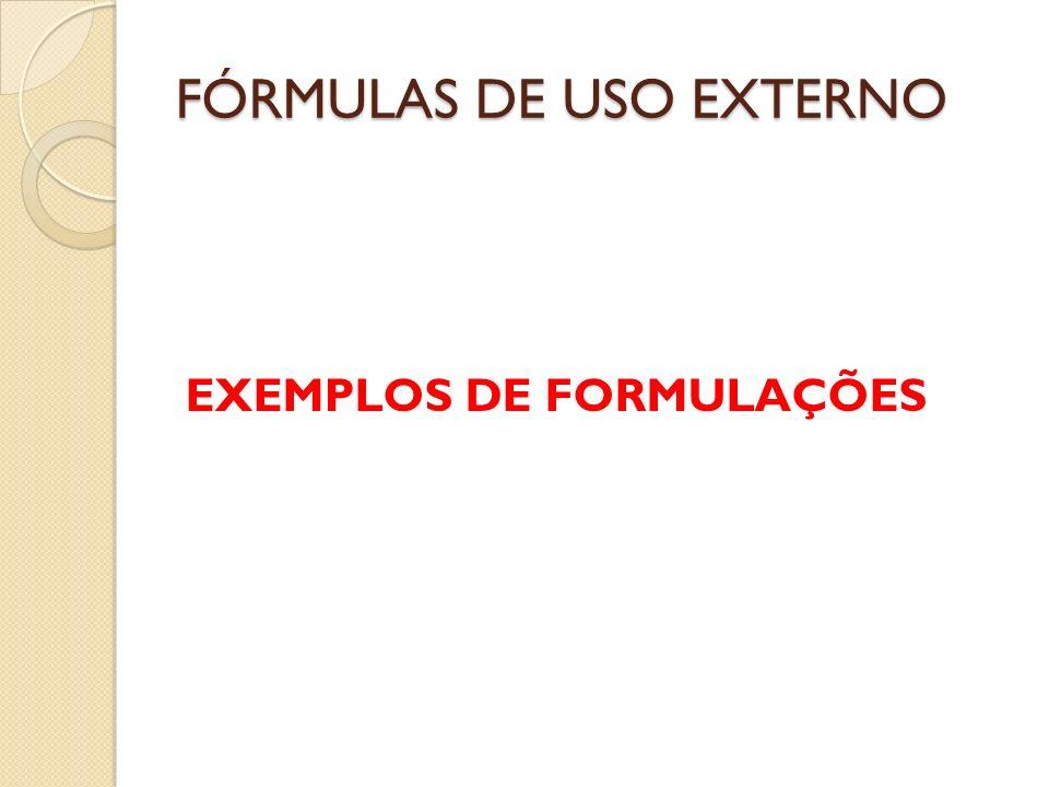 FÓRMULAS DE USO EXTERNO EXEMPLOS DE FORMULAÇÕES