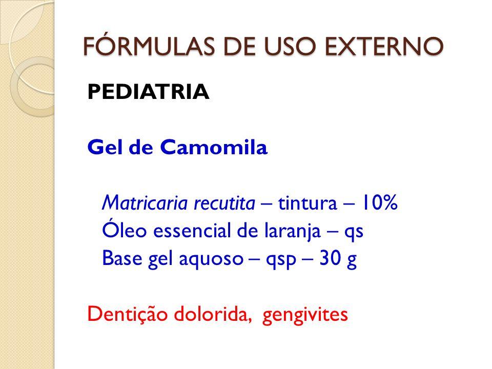 FÓRMULAS DE USO EXTERNO PEDIATRIA Gel de Camomila Matricaria recutita – tintura – 10% Óleo essencial de laranja – qs Base gel aquoso – qsp – 30 g Dent