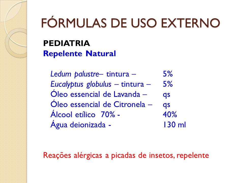 FÓRMULAS DE USO EXTERNO PEDIATRIA Repelente Natural Ledum palustre– tintura – 5% Eucalyptus globulus – tintura – 5% Óleo essencial de Lavanda – qs Óle