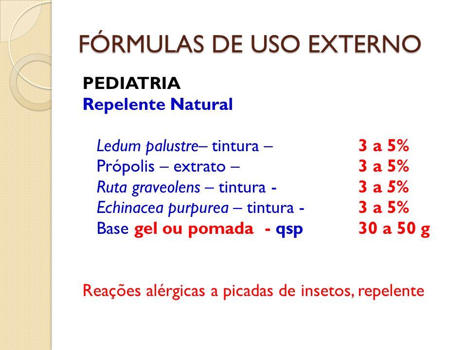 FÓRMULAS DE USO EXTERNO PEDIATRIA Repelente Natural Ledum palustre– tintura – 3 a 5% Própolis – extrato – 3 a 5% Ruta graveolens – tintura -3 a 5% Ech