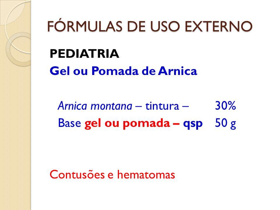 FÓRMULAS DE USO EXTERNO PEDIATRIA Gel ou Pomada de Arnica Arnica montana – tintura – 30% Base gel ou pomada – qsp50 g Contusões e hematomas