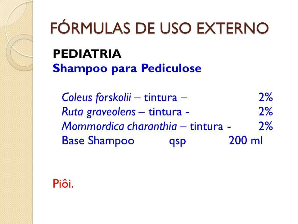 FÓRMULAS DE USO EXTERNO PEDIATRIA Shampoo para Pediculose Coleus forskolii – tintura – 2% Ruta graveolens – tintura -2% Mommordica charanthia – tintur