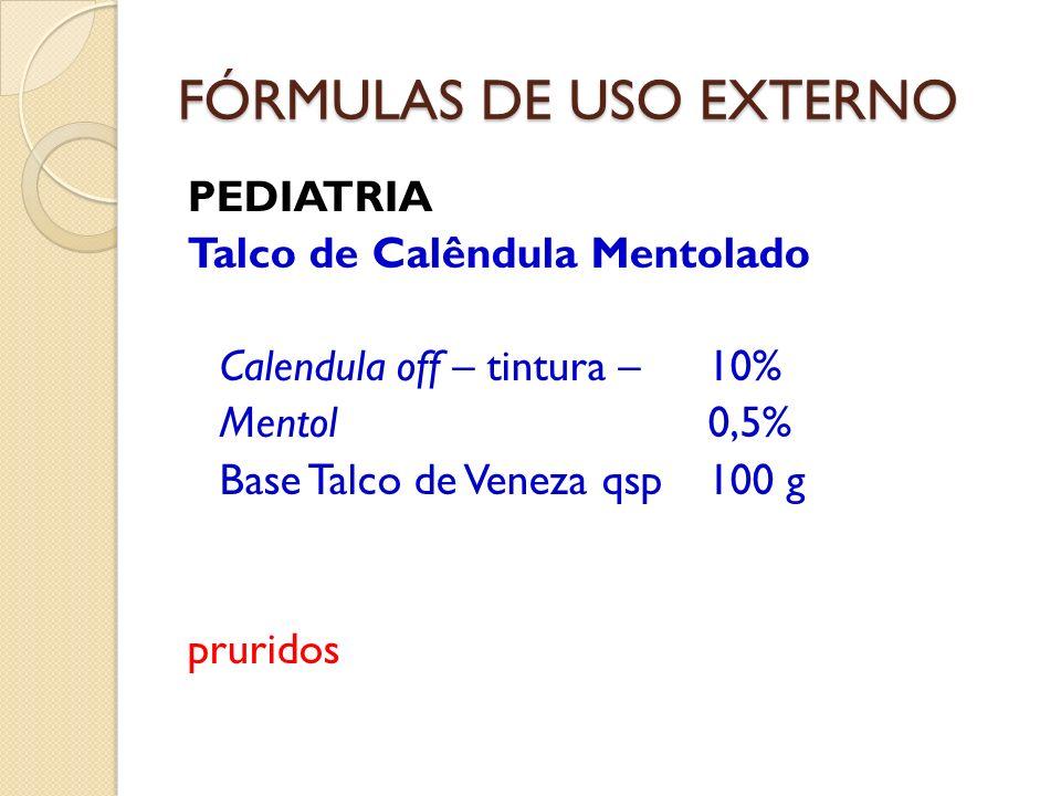 FÓRMULAS DE USO EXTERNO PEDIATRIA Talco de Calêndula Mentolado Calendula off – tintura – 10% Mentol 0,5% Base Talco de Veneza qsp 100 g pruridos