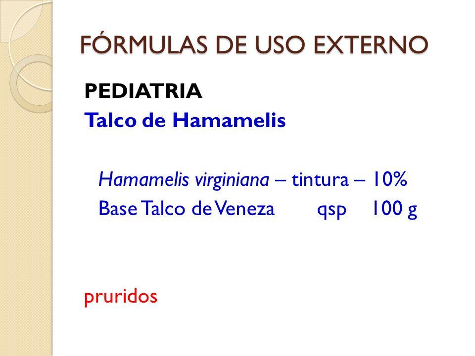 FÓRMULAS DE USO EXTERNO PEDIATRIA Talco de Hamamelis Hamamelis virginiana – tintura – 10% Base Talco de Veneza qsp 100 g pruridos