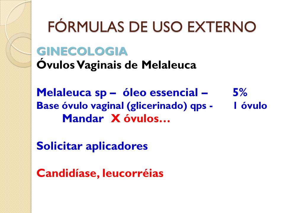 FÓRMULAS DE USO EXTERNO GINECOLOGIA Óvulos Vaginais de Melaleuca Melaleuca sp – óleo essencial – 5% Base óvulo vaginal (glicerinado) qps - 1 óvulo Man