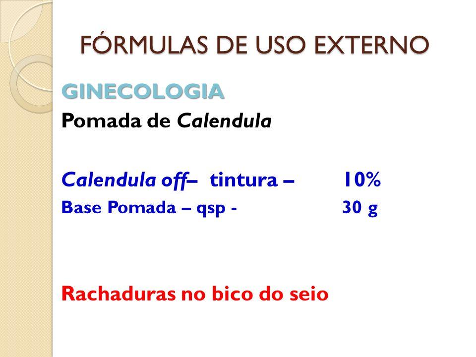 FÓRMULAS DE USO EXTERNO GINECOLOGIA Pomada de Calendula Calendula off– tintura – 10% Base Pomada – qsp -30 g Rachaduras no bico do seio