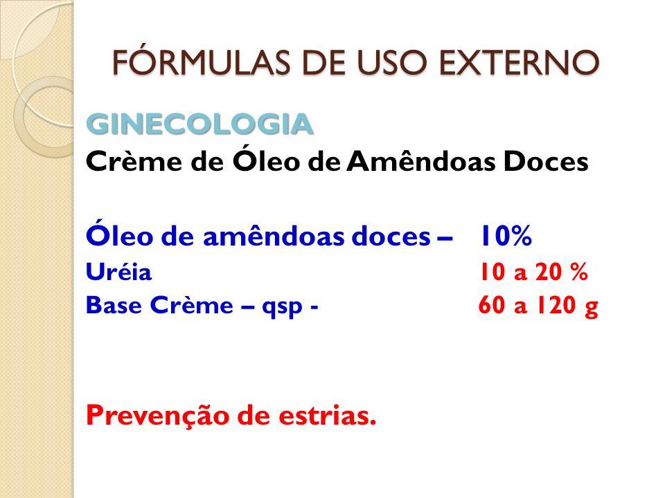 FÓRMULAS DE USO EXTERNO GINECOLOGIA Crème de Óleo de Amêndoas Doces Óleo de amêndoas doces – 10% Uréia10 a 20 % Base Crème – qsp -60 a 120 g Prevenção